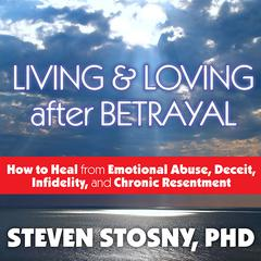 Living and Loving after Betrayal by Steven Stosny audiobook