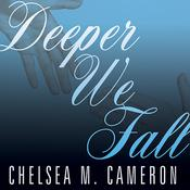 Deeper We Fall by  Chelsea M. Cameron audiobook