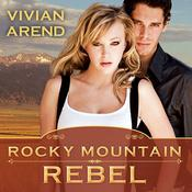 Rocky Mountain Rebel by  Vivian Arend audiobook