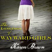 The Longings of Wayward Girls by  Karen Brown audiobook
