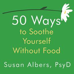50 Ways to Soothe Yourself Without Food by Susan Albers audiobook