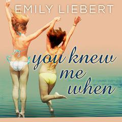 You Knew Me When by Emily Liebert audiobook