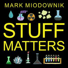 Stuff Matters by Mark Miodownik audiobook