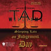 Sleeping Late On Judgement Day by  Tad Williams audiobook