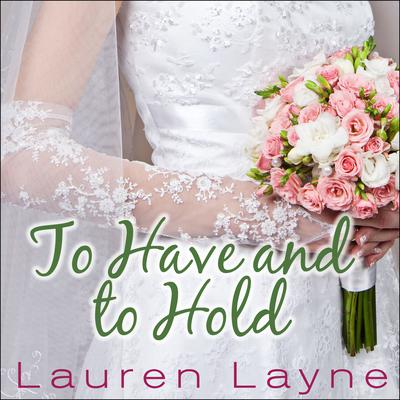To Have and to Hold by Lauren Layne audiobook