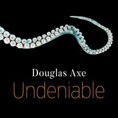 Undeniable by Douglas Axe audiobook