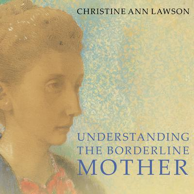 Understanding the Borderline Mother by Christine Ann Lawson audiobook