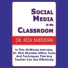 Social Media In The Classroom - A Discussion With Dr. Rick Sheridan by Rick Sheridan audiobook