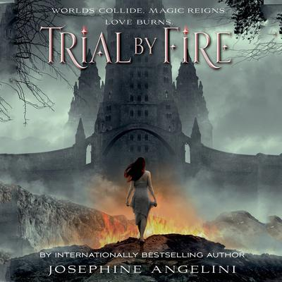 Trial by Fire by Josephine Angelini audiobook