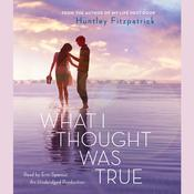 What I Thought Was True by  Huntley Fitzpatrick audiobook