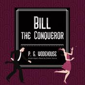 Bill the Conqueror by  P. G. Wodehouse audiobook