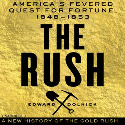 The Rush by Edward Dolnick audiobook