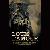 A Man Called Trent by  Louis L'Amour audiobook