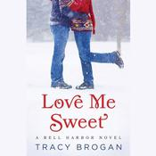 Love Me Sweet by  Tracy Brogan audiobook