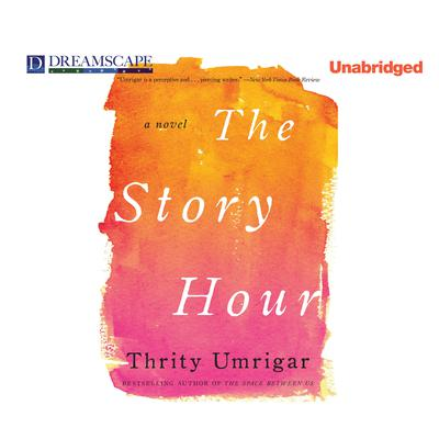 The Story Hour by Thrity Umrigar audiobook