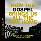 How the Gospel Brings Us All the Way Home by  Derek W. H. Thomas audiobook