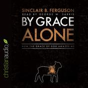 By Grace Alone by  Sinclair B. Ferguson audiobook