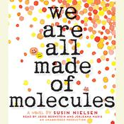 We Are All Made of Molecules by  Susin Nielsen audiobook