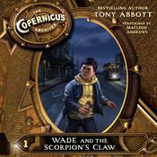 The Copernicus Archives #1: Wade and the Scorpion's Claw by  Tony Abbott audiobook