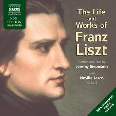 The Life and Works of Franz Liszt by Jeremy Siepmann audiobook