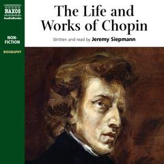 The Life and Works of Chopin by Jeremy Siepmann audiobook