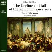 The Decline and Fall of the Roman Empire, Part I by  Edward Gibbon audiobook