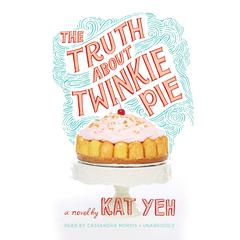The Truth about Twinkie Pie by Kat Yeh audiobook
