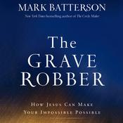 The Grave Robber by  Mark Batterson audiobook