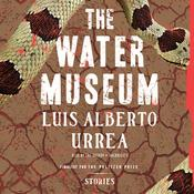 The Water Museum by  Luís Alberto Urrea audiobook