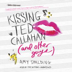 Kissing Ted Callahan (and Other Guys) by Amy Spalding audiobook