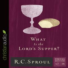 What Is the Lord's Supper? by R. C. Sproul audiobook