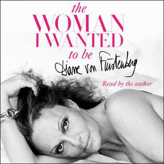 The Woman I Wanted to Be by Diane von Furstenberg audiobook