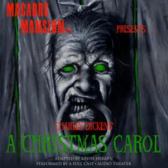 Macabre Mansion Presents … A Christmas Carol by Charles Dickens audiobook
