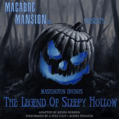 Macabre Mansion Presents … The Legend of Sleepy Hollow by Washington Irving audiobook