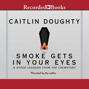 Smoke Gets in Your Eyes by  Caitlin Doughty audiobook