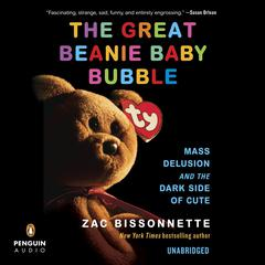 The Great Beanie Baby Bubble by Zac Bissonnette audiobook