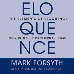 The Elements of Eloquence by Mark Forsyth audiobook