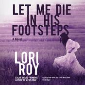 Let Me Die in His Footsteps by  Lori Roy audiobook