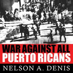 War Against All Puerto Ricans by Nelson A. Denis audiobook