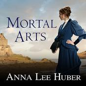 Mortal Arts by  Anna Lee Huber audiobook