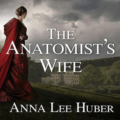 The Anatomist's Wife by Anna Lee Huber audiobook