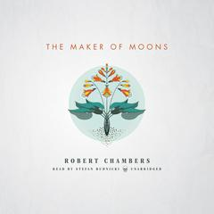 The Maker of Moons  by Robert W. Chambers audiobook