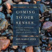 Coming to Our Senses by  Jon Kabat-Zinn audiobook
