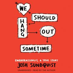 We Should Hang Out Sometime by Josh Sundquist audiobook