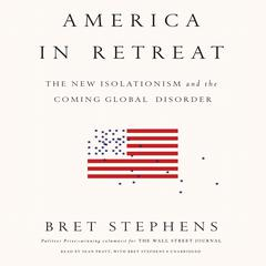 America in Retreat by Bret Stephens audiobook