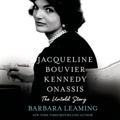 Jacqueline Bouvier Kennedy Onassis: The Untold Story by Barbara Leaming audiobook