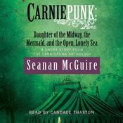 Carniepunk: Daughter of the Midway, the Mermaid, and the Open, Lonely Sea by  Seanan McGuire audiobook
