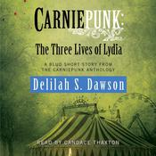 Carniepunk: The Three Lives of Lydia by  Delilah S. Dawson audiobook