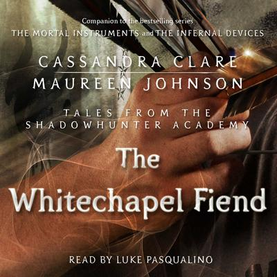 The Whitechapel Fiend by Cassandra Clare audiobook