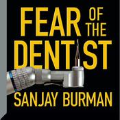 Fear of the Dentist by  Sanjay Burman audiobook